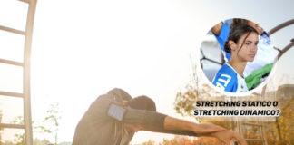 Stretching statico o stretching dinamico